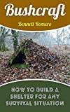Search : Bushcraft: How To Build A Shelter For Any Survival Situation