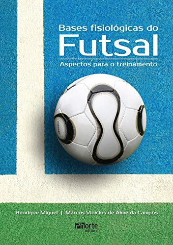 Bases fisiológicas do futsal: Aspectos para o treinamento (Portuguese Edition)
