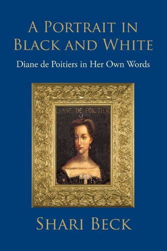 A Portrait In Black And White: Diane De Poitiers In Her Own Words (Black White Portraits Women)