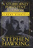 A Stubbornly Persistent Illusion, Albert Einstein, 0762430036