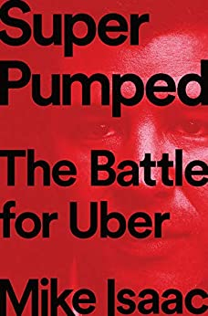 Super Pumped: The Battle for Uber by [Isaac, Mike]