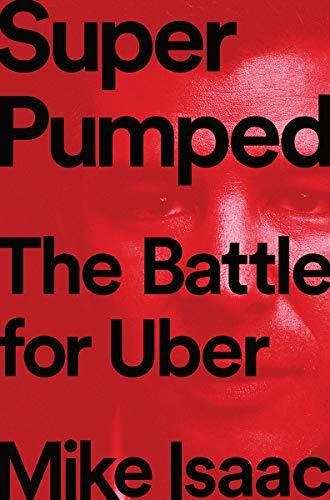 亚马逊2019年度最佳书单: Super Pumped: The Battle for Uber《超级兴奋Uber之战》