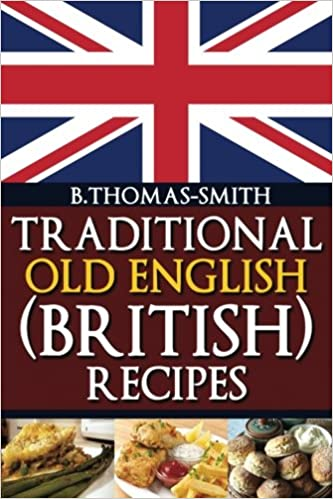 Traditional old english british recipes traditional old english traditional old english british recipes traditional old english recipes volume 1 bettina thomas smith 9781483918662 amazon books forumfinder Image collections