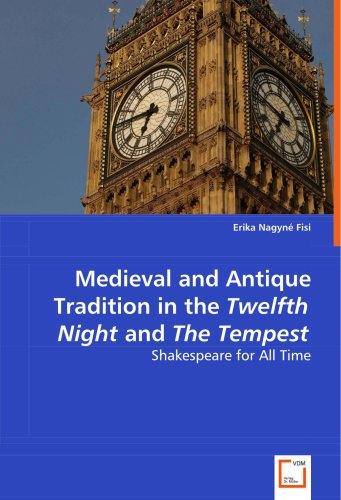 Medieval and Antique Tradition in the Twelfth Night and The Tempest: Shakespeare for All Time 12th Night Traditions