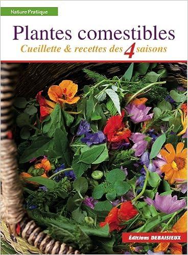 Amazon.fr , Plantes comestibles  Cueillette et recettes des 4 saisons.  Reconnaitre plus de 250 espèces communes + recettes + tableau saisonnier de