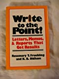 Write to the Point! : Letters, Memos, and Reports That Get Results, Fruehling, Rosemary T. and Oldham, Neild B., 0070225494