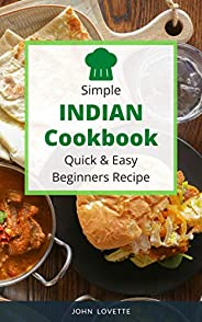 Simple Indian Cookbook Quick & Easy Beginners Recipe: 30 Recipe Easy Dishes to Prepare at Home (Asian Cook