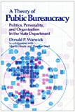 A Theory of Public Bureaucracy : Politics, Personality, and Organization in the State Department, Warwick, Donald P. and Meade, Marvin, 0674881958