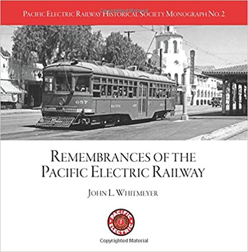 PERYHS Monograph 2: John L. Whitmeyer, Remembrances of the Pacific Electric Railway: Volume 2 (Pacific Electric Railway Historical Society Monographs)
