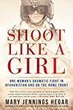 img - for Shoot Like a Girl: One Woman's Dramatic Fight in Afghanistan and on the Home Front book / textbook / text book