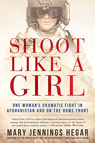 Shoot Like a Girl: One Woman's Dramatic Fight in Afghanistan and on the Home Front (Tuna Greater)