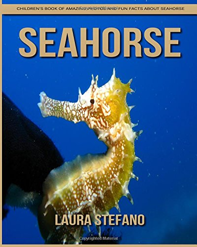 Download SeaHorse: Children's Book of Amazing Photos and Fun Facts about SeaHorse PDF