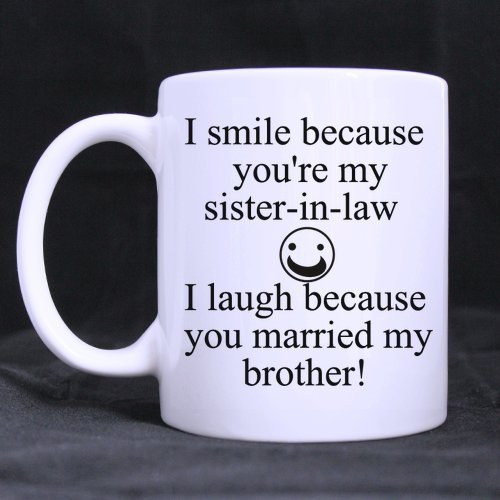 New Wedding Gifts Presents Funny Quotes I smile because youu0027re my sister-in-law I laugh because you married my brother! Tea/Coffee/Wine Cup 100% Ceramic ... & Amazon.com: New Wedding Gifts Presents Funny Quotes I smile because ...