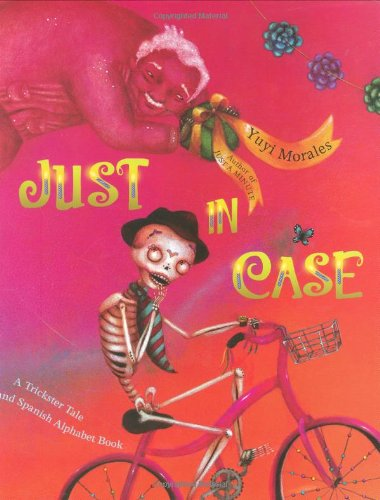 Just In Case: A Trickster Tale and Spanish Alphabet Book [Yuyi Morales] (Tapa Dura)