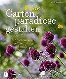 Wilde Gartenparadiese gestalten - für Bienen, Vögel, Schmetterlinge & mich