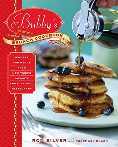 Bubby's Brunch Cookbook: Recipes and Menus from New York's Favorite Comfort Food Restaurant (Best Christmas Brunch Recipes)