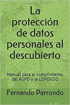 Fernando Parrondo - La Protección De Datos Personales Al Descubierto: Manual Para El Cumplimiento Del Rgpd Y La Lopdgdd
