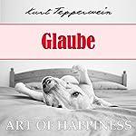 Glaube (Art of Happiness) | Kurt Tepperwein