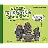 Alles Veggie oder was?: Cartoons für Besseresser