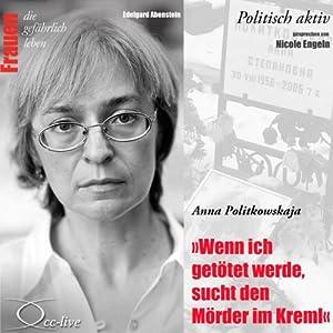 Anna Politkowskaja - Wenn ich getötet werde, sucht den Mörder im Kreml (Frauen - Politisch aktiv) Hörbuch
