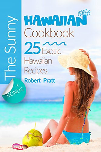 The Sunny Hawaiian Cookbook: 25 Exotic Hawaiian Recipes by [Pratt, Robert]