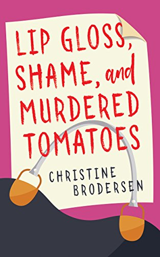 Lip Gloss, Shame, and Murdered Tomatoes