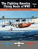 Great War Aviation, Vol. 23: The Fighting America Flying Boats of WWI, Vol. 2 - A Centennial Perspective on Great War Airplanes (Volume 23)