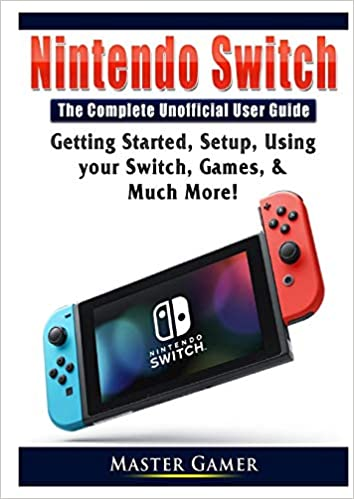 Nintendo Switch The Complete Unofficial User Guide: Getting ...