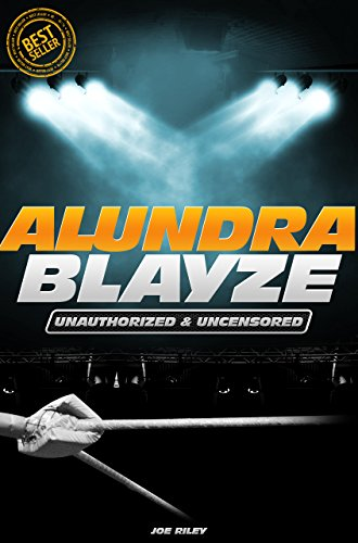 Alundra Blayze - Wrestling Unauthorized & Uncensored (All Ages Deluxe Edition with Videos)