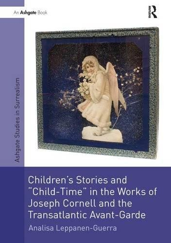 Children's Stories And 'Child Time' In The Works Of Joseph Cornell And The Transatlantic Avant Garde  Studies In Surrealism