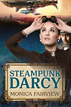 Steampunk Darcy: A Pride and Prejudice Novel Set in the Future by [Fairview, Monica]
