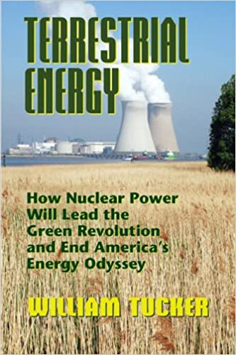 How Nuclear Energy Will Lead the Green Revolution and End Americas Energy Odyssey Terrestrial Energy