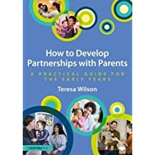 How to Develop Partnerships with Parents: A Practical Guide for the Early Years