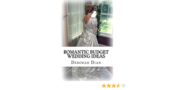 Romantic Budget Wedding Ideas Where To Find Cheap Wedding Dresses Reception Venues And More Weddings Book 1 Kindle Edition By Dian Deborah Crafts Hobbies Home Kindle Ebooks Amazon Com