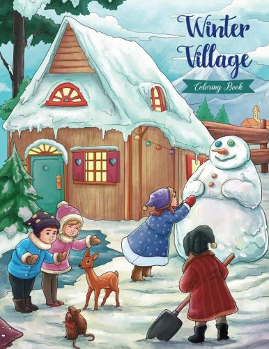 Winter Village - Coloring Book: Serene Little Village Series (Coloring Gifts for Adults, Women, Kids) (Christmas, Holiday)