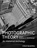 Photographic Theory : An Historical Anthology, Hershberger, Andrew E., 140519863X