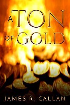 A Ton of Gold (Crystal Moore Suspense Book 1) by [Callan, James R.]