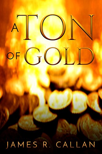 Book: A Ton of Gold (Crystal Moore Suspense Book 1) by James R. Callan