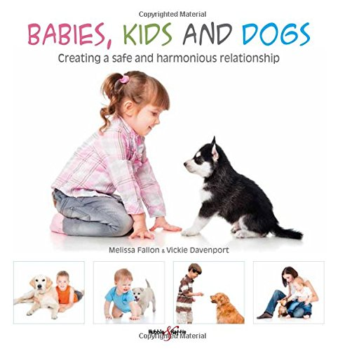 Download Babies, kids and dogs: Creating a safe and harmonious relationship PDF
