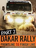 Dakar Rally: Frontline to Finish Line, Part 2