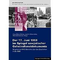 Der 17. Juni 1953 im Spiegel sowjetischer Geheimdienstdokumente: 33 geheime Berichte des Bevollmächtigten des Innenministeriums der Sowjetunion in ... Sächsische Gedenkstätten zur Zeitgeschichte)