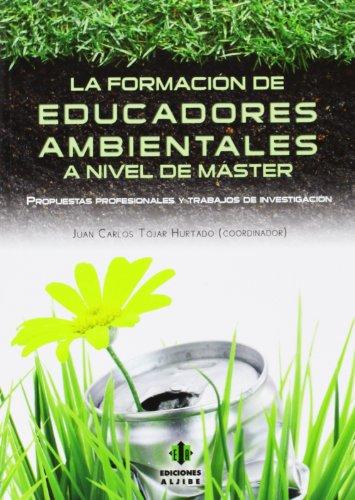 Descargar Libro La Formación De Educadores Ambientales A Nivel De Máster: Propuestas Profesionales Y Trabajos De Investigación Juan Carlos Tójar Hurtado