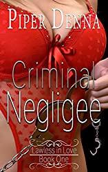 Criminal Negligee (Lawless in Love Book 1)