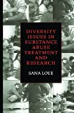 Diversity Issues in Substance Abuse Treatment and Research, Sana Loue, 1475786085