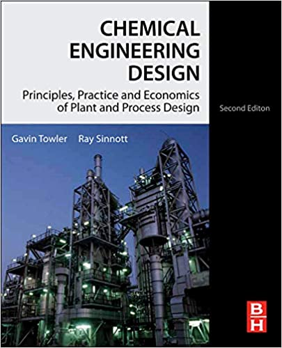 Chemical Engineering Design Principles Practice And Economics Of Plant And Process Design Towler Ph D Gavin Sinnott Ray 9780080966595 Amazon Com Books