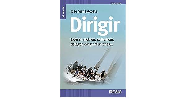 Dirigir. Liderar, motivar, comunicar, delegar, dirigir reuniones (Divulgación) eBook: José María Acosta Vera: Amazon.es: Tienda Kindle