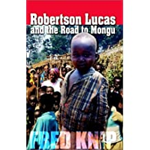 Robertson Lucas and the Road to Mongu by Fred Knip (2002-04-18)