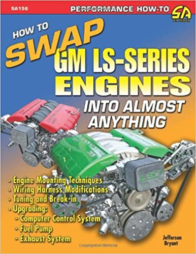how to swap gm ls-series engines into almost anything (s-a design):  jefferson bryant: 9781932494815: amazon com: books