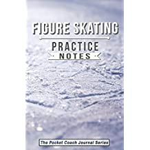 Figure Skating Practice Notes: Figure Skating Notebook for Coaching Tips and Goal Setting - Pocket Edition (The Pocket Coach Journal Series)