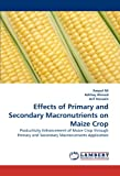 Effects of Primary and Secondary MacRonutrients on Maize Crop, Amjed Ali and Ashfaq Ahmad, 3844317236